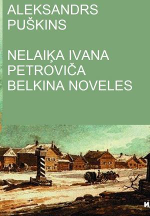 Nelaiķa Ivana Petroviča Belkina noveles [Повести покойного Ивана Петровича Белкина - lv]