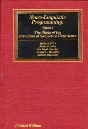 Neuro–Linguistic Programming: Volume I. The Study of the Structure of Subjective Experience