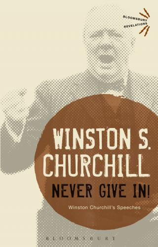 Never Give In! Winston Churchill's Speeches Selected and edited by his grandson Winston S. Churchill