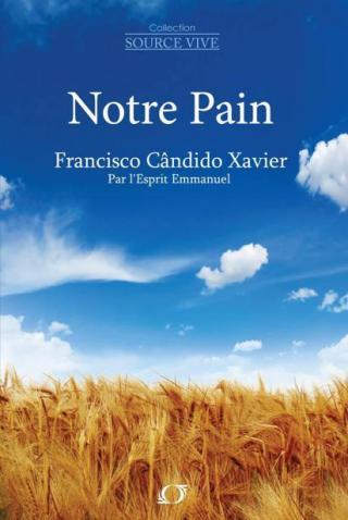 Notre Pain [livre 2 de la Collection 'Source Vive' (Interprétation des Textes Evangéliques) par Emmanuel]