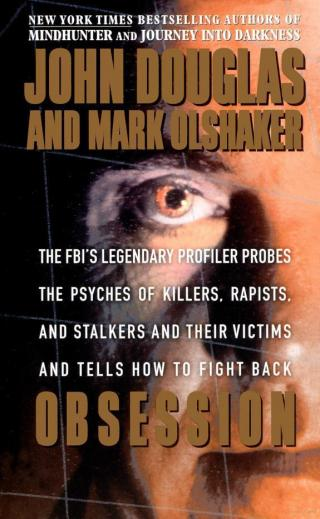 Obsession [The FBI's Legendary Profiler Probes the Psyches of Killers, Rapists and Stalkers and Their Victims and Tells How to Fight Back]