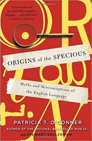 Origins of the Specious [Myths and Misconceptions of the English Language]
