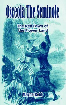 Osceola the Seminole / The Red Fawn of the Flower Land