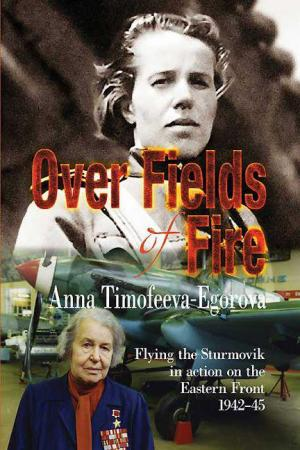 Over Fields of Fire: Flying the Sturmovik in Action on the Eastern Front 1942-45