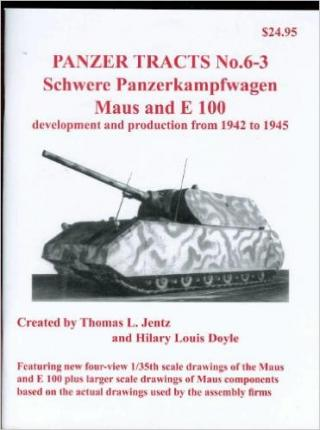 Panzer Tracts No.6-3: Schwere-Panzerkampfwagen Maus and E 100: Development and Production from 1942 to 1945