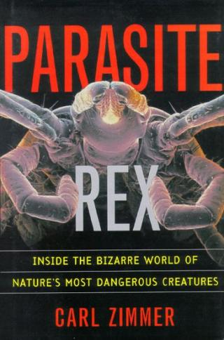 Parasite Rex [Inside the Bizarre World of Nature's Most Dangerous Creatures]