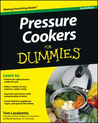 Pressure Cookers For Dummies® [2d Edition]
