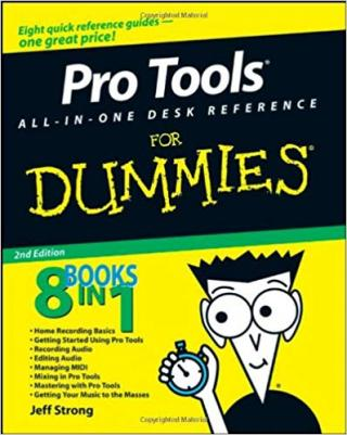 Pro Tools® All-in-One Desk Reference For Dummies® [2d Edition]