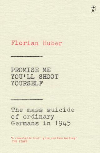 Promise Me You'll Shoot Yourself: The Mass Suicide of Ordinary Germans in 1945