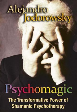 Psychomagic: The Transformative Power of Shamanic Psychotherapy