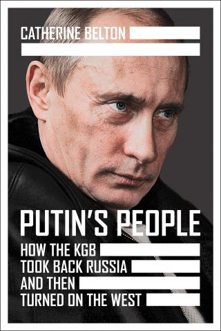 Putin's People. How the KGB Took Back Russia and Then Took On the West