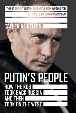 PUTIN'S PEOPLE  How the KGB Took Back Russia and Then Took on the West
