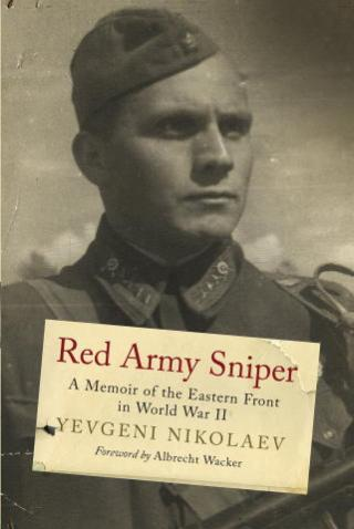 Red Army Sniper: A Memoir on the Eastern Front in World War II