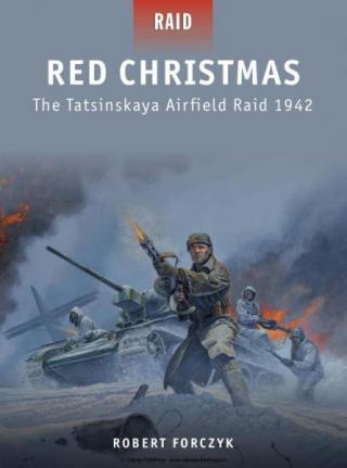 Red Christmas: The Tatsinskaya Airfield Raid 1942