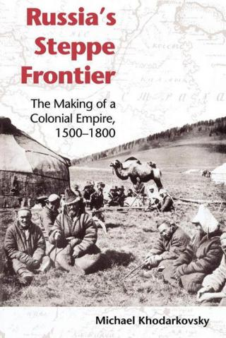 Russia's steppe frontier the making of a colonial empire, 1500-1800