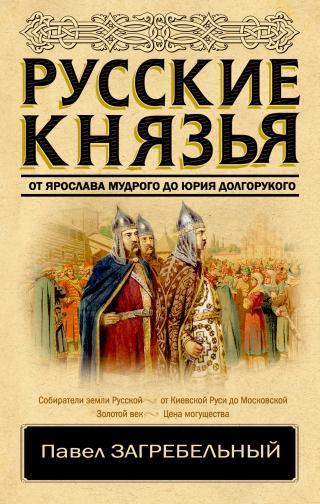 Русские князья. От Ярослава Мудрого до Юрия Долгорукого [litres]