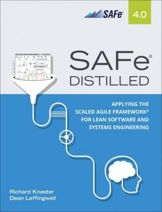 SAFe ® 4.0 Distilled. Applying the Scaled Agile Framework® for Lean Software and Systems Engineering