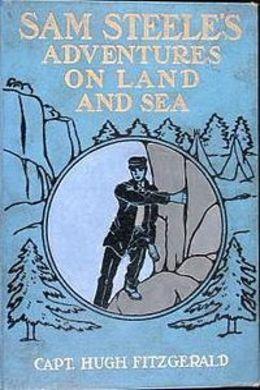 Sam Steele's Adventures on Land and Sea