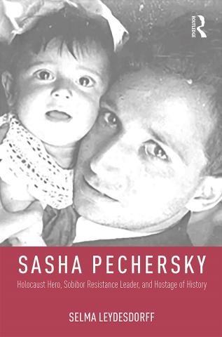 Sasha Pechersky: Holocaust Hero, Sobibor Resistance Leader, and Hostage of History