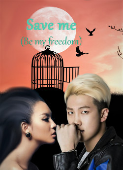 Save me (Be my freedom) (СИ)