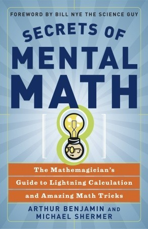 Secrets of Mental Math [The Mathemagician's Guide to Lightning Calculation and Amazing Math Tricks]
