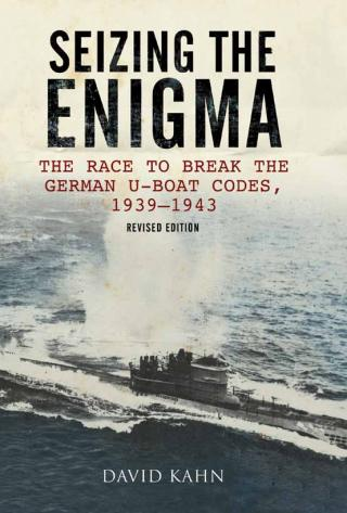 Seizing the Enigma: The Race to Break the German U-Boat Codes, 1939–1945 [Revised edition]