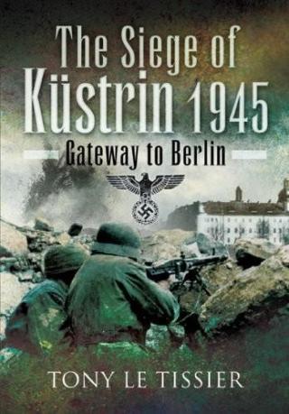 Siege of Küstrin, 1945: Gateway to Berlin