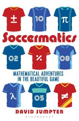 Soccermatics: Mathematical Adventures in the Beautiful Game [Pro-Edition]