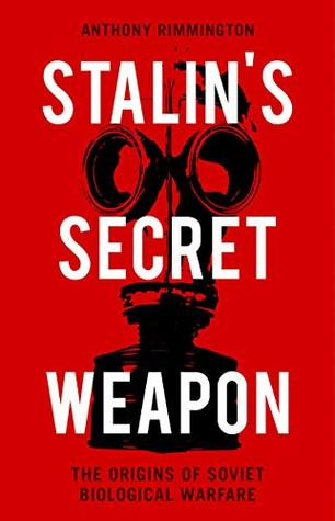 Stalin's Secret Weapon: The Origins of Soviet Biological Warfare