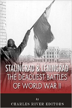Stalingrad and Leningrad: The Deadliest Battles of World War II