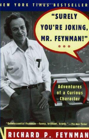 """Surely You're Joking, Mr. Feynman"": Adventures of a Curious Character"