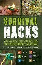 Survival Hacks. Over 200 Ways to Use Everyday Items for Wilderness Survival