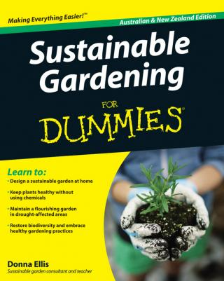 Sustainable Gardening For Dummies® [Australian and New Zealand Edition]