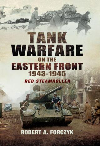 Tank Warfare on the Eastern Front, 1943-1945: Red Steamroller