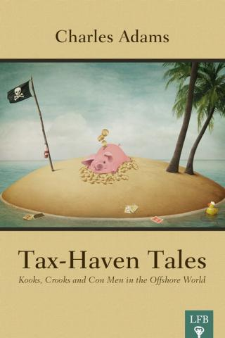 Tax-Haven Tales. Kooks, Crooks, and Con Men in the Offshore World