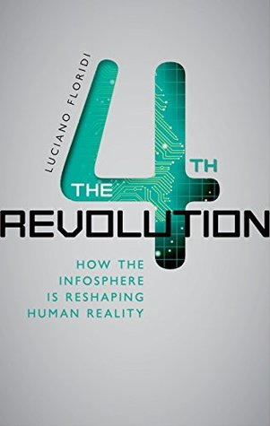 The 4th Revolution: How the Infosphere Is Reshaping Human Reality
