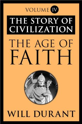 The Age of Faith [The Story of Civilization 4 of 11]