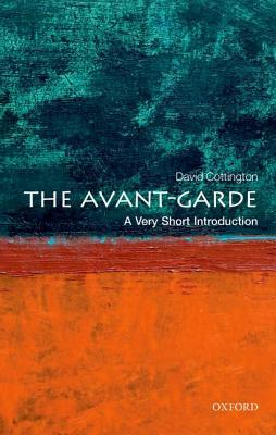 The Avant-Garde: A Very Short Introduction