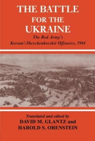 The Battle for the Ukraine: The Red Army's Korsun'-Shevchenkovskii Offensive, 1944