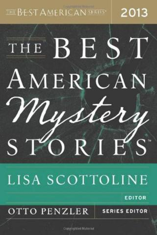 The Best American Mystery Stories 2013 [An anthology of stories edited by Lisa Scottoline and Otto Penzler]