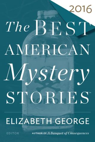 The Best American Mystery Stories 2016 [An anthology of stories edited by Elizabeth George and Otto Penzler]