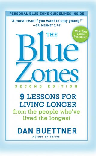 The Blue Zones: 9 Lessons for Living Longer From the People Who've Lived the Longest [2d Edition]
