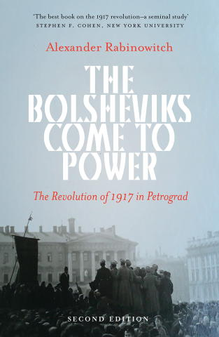 The Bolsheviks Come to Power: The Revolution of 1917 in Petrograd, New Edition