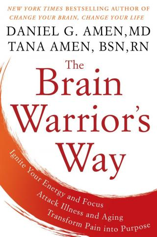The Brain Warriors Way [Ignite Your Energy and Focus, Attack Illness and Aging, Transform Pain Into Purpose]