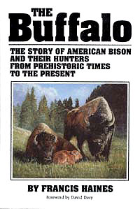 The Buffalo: The Story of American Bison and Their Hunters From Prehistoric Times to the Present