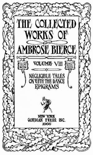 The Collected Works of Ambrose Bierce, Volume 8 / Epigrams, On With the Dance, Negligible Tales