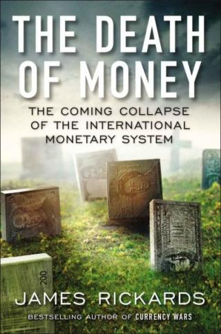 The Death of Money [The Coming Collapse of the International Monetary System]