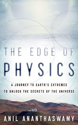 The Edge of Physics [A Journey to Earth's Extremes to Unlock the Secrets of the Universe]