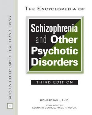 The Encyclopedia of Schizophrenia And Other Psychotic Disorders (Facts on File Library of Health and Living)
