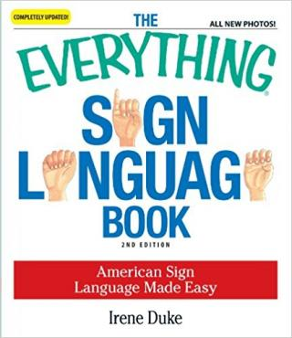 The Everything Sign Language Book: American Sign Language Made Easy [2nd Edition]